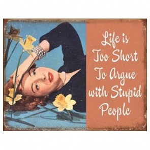 Sign - Life Is Too Short To Argue