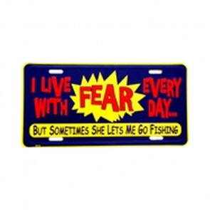 USA Novelty Number Plate – I Live With Fear Every Day But Sometimes She Lets Me Go Fish