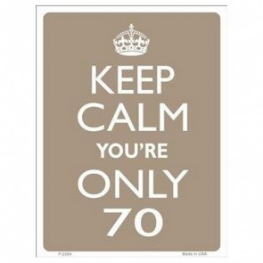 Sign - Keep Calm Youre Only 70