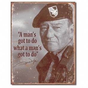 Sign - John Wayne - A Man's Got To Do