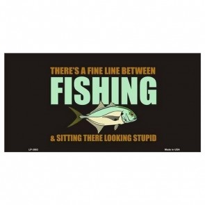 USA Novelty Number Plate - Theres A Line Between Fishing & Sitting There Looking Stupid